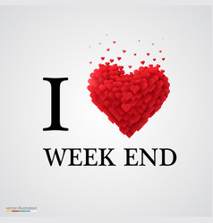 I love week end heart sign vector