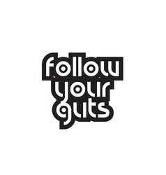 Bold text follow your guts inspiring quotes text vector