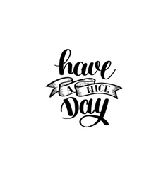 Have a nice day black and white hand lettering vector image vector image