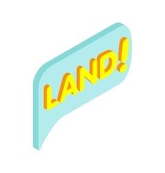 Land speech bubble isometric 3d icon vector