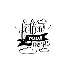 Follow your dreams handwritten calligraphy vector