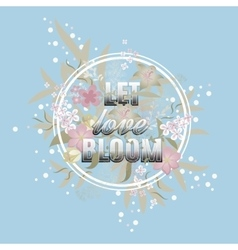 Let love Bloom floral card Happy Valentine day vector image