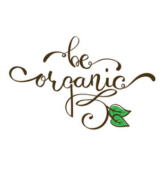 hand lettering words be organic vector image