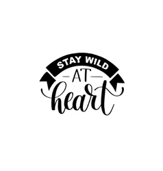 Stay wild at heart handwritten lettering positive vector