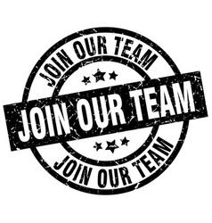 Join our team round grunge black stamp vector