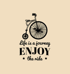 life is a journey enjoy the ride vintage vector image vector image