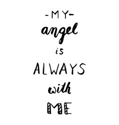 My angel is always with metrend calligraphy vector