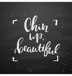 Concept handwritten poster chin up beautiful vector