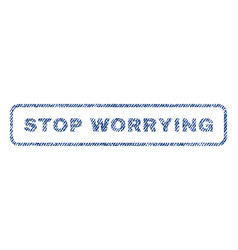 Stop worrying textile stamp vector