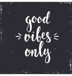 Good vibes only hand drawn typography poster vector