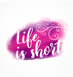 Life is short inspirational quote on watercolor vector