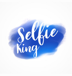 selfie king lettering on blue paint stroke vector image