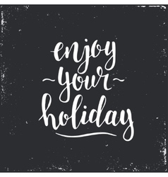 Enjoy your holiday hand drawn typography poster vector