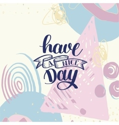 Have a nice day hand lettering phrase on abstract vector image