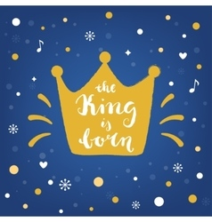 King is born hand lettering sign and crown vector
