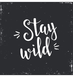 Stay wild hand drawn typography poster vector