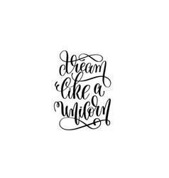 dream like a unicorn - black and white handwritten vector image vector image