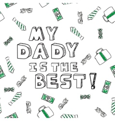 Fathers day card My Dady is the best vector image