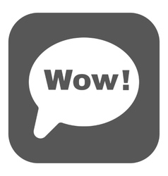 The speech bubble with the word wow icon internet vector