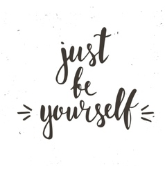 Just be yourself Hand drawn typography poster vector image