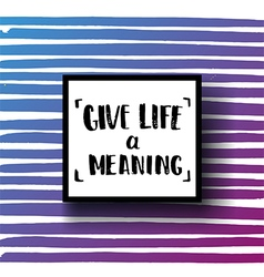 Concept handwritten poster give life a meaning vector