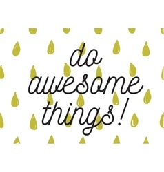 Do awesome things inscription greeting card with vector