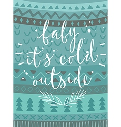Christmas card baby its cold outside hand drawn vector