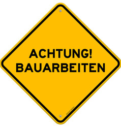 Yellow and black achtung bauarbeiten sign vector