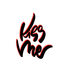 Kiss me hand drawn lettering vector