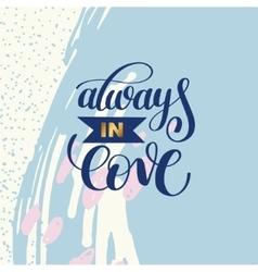always in love handwritten calligraphy lettering vector image vector image