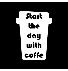 Start your day with coffee lettering vector