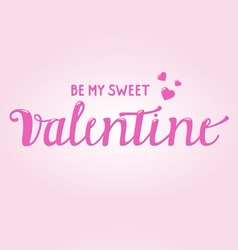 Be my sweet valentine card with brush script vector