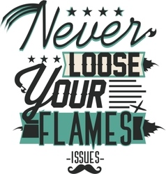 Never loose your flame t-shirt artwork vector