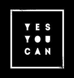 Yes you can motivational quote on black background vector