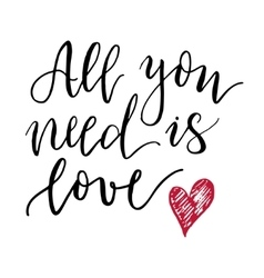 All you need is love lettering print vector image vector image