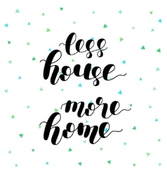 Less house more home vector