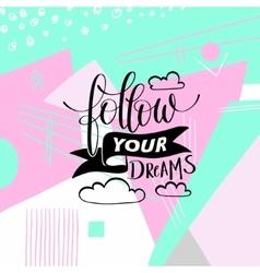Follow your dreams handwritten calligraphy vector