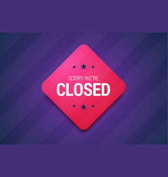 We are closed sign on dark background vector