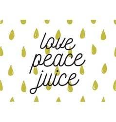 Love peace juice inscription greeting card with vector
