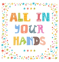 All in your hands hand drawn inspirational vector