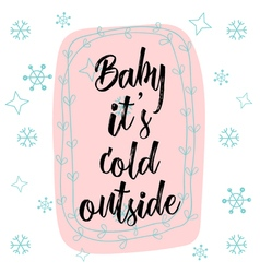 Christmas calligraphy Baby it s cold outside Hand vector image