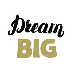 Dream big hand written lettering for card poster vector image