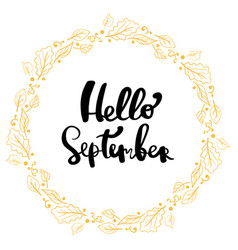 Hand drawn lettering phrase hello september vector