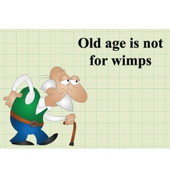 Old age is not for wimps vector image