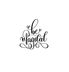 be magical - black and white handwritten lettering vector image vector image