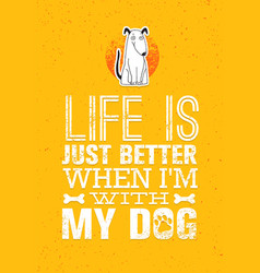 life is just better when i am with my dog cute vector image