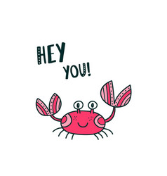 Cute crab saying hey you vector