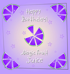 Postcard happy birthday magicfruit juice vector