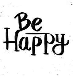 Be happy hand drawn lettering phrase isolated on vector