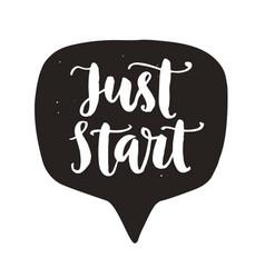 just start motivational hand written lettering vector image vector image